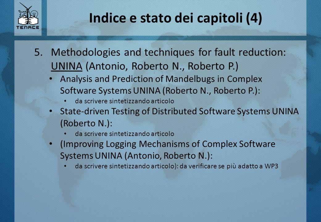 Indice e stato dei capitoli (5) 6.Domain specific methodologies: UNINA (Roberto N, Alessandro), UNIFI (Leonardo), POLITO, CNR (Felicita), CIS-UNIROMA (Ida, Roberto) Transportation: UNINA, UNIFI, POLITO (Model-Driven Engineering (MDE) approach for transportation domain UNIFI (Leonardo): opzionale, da scrivere) Security-aware embedded software development for Railway system UNINA (Alessandro): da revisionare vulnerability analysis in railway system, POLITO: da scrivere State-Driven Testing of Distributed Systems, UNINA (Roberto N.): caso di studio ATC, da scrivere partendo da articoli Power grids: CNR Model-based framework for analyzing interdependencies in electric power systems: da scrivere partendo da articolo Financial: CIS-UNIROMA in attesa di contributi