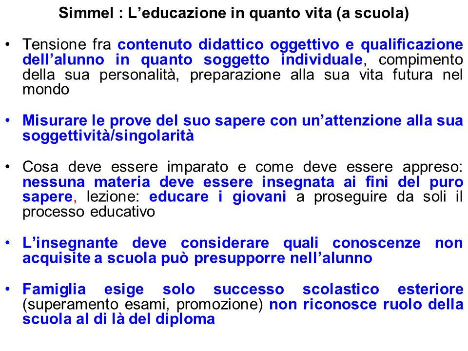 Simmel : L'educazione in quanto vita (a scuola) Tensione fra contenuto didattico oggettivo e qualificazione dell'alunno in quanto soggetto individuale