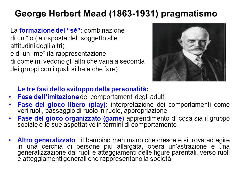 """George Herbert Mead (1863-1931) pragmatismo La formazione del """"sé"""": combinazione di un """"io (la risposta del soggetto alle attitudini degli altri) e di"""