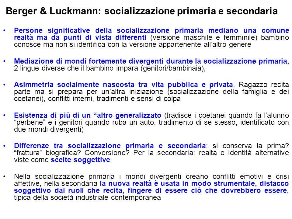 Berger & Luckmann: socializzazione primaria e secondaria Persone significative della socializzazione primaria mediano una comune realtà ma da punti di
