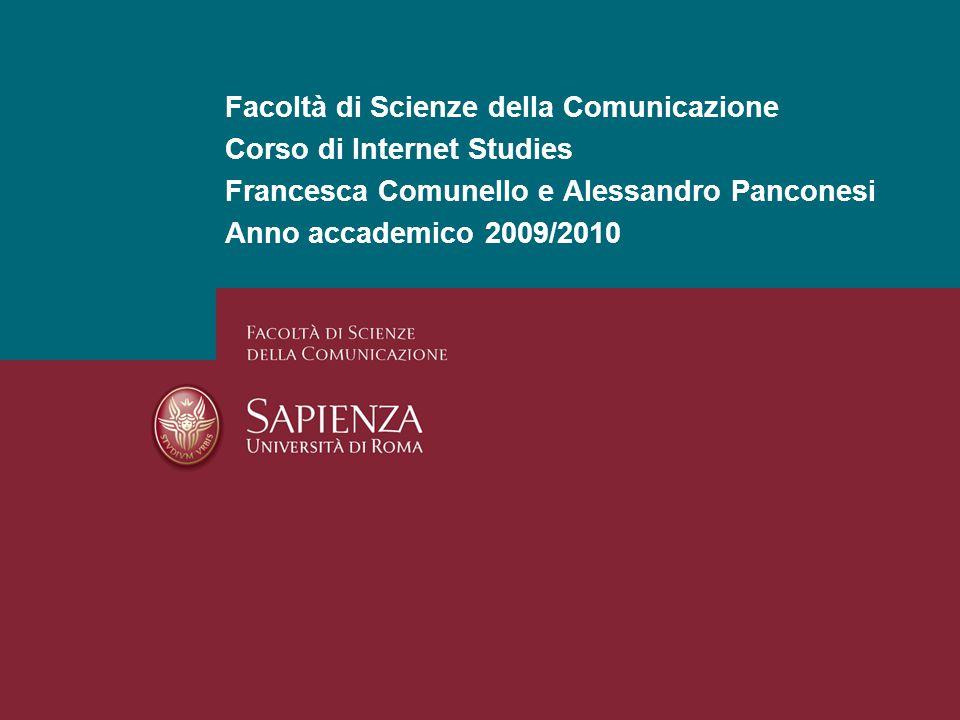 Facoltà di Scienze della Comunicazione Corso di Internet Studies Francesca Comunello e Alessandro Panconesi Anno accademico 2009/2010