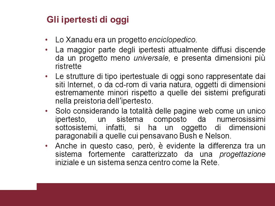 Gli ipertesti di oggi Lo Xanadu era un progetto enciclopedico. La maggior parte degli ipertesti attualmente diffusi discende da un progetto meno unive