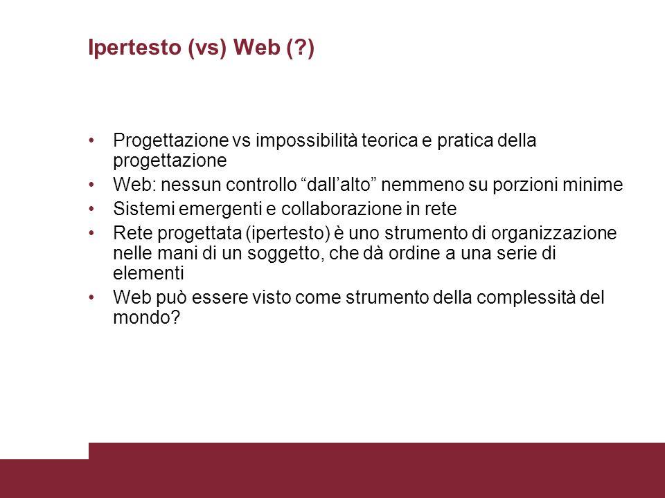 """Ipertesto (vs) Web (?) Progettazione vs impossibilità teorica e pratica della progettazione Web: nessun controllo """"dall'alto"""" nemmeno su porzioni mini"""