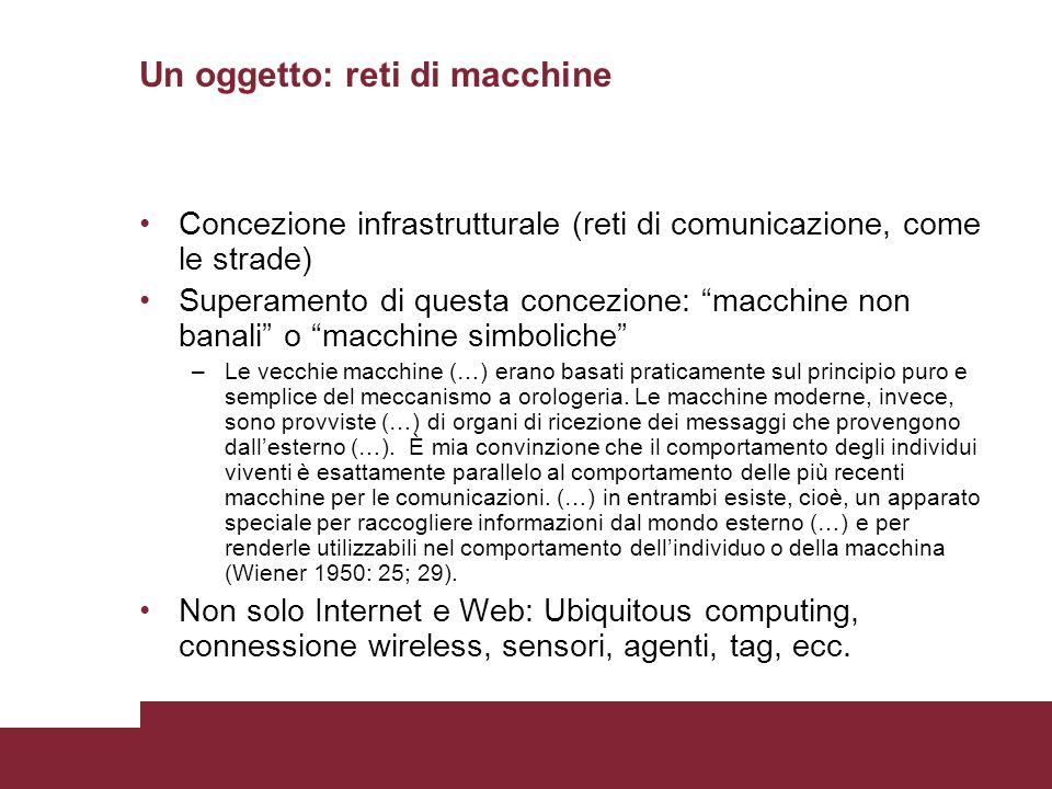 """Un oggetto: reti di macchine Concezione infrastrutturale (reti di comunicazione, come le strade) Superamento di questa concezione: """"macchine non banal"""