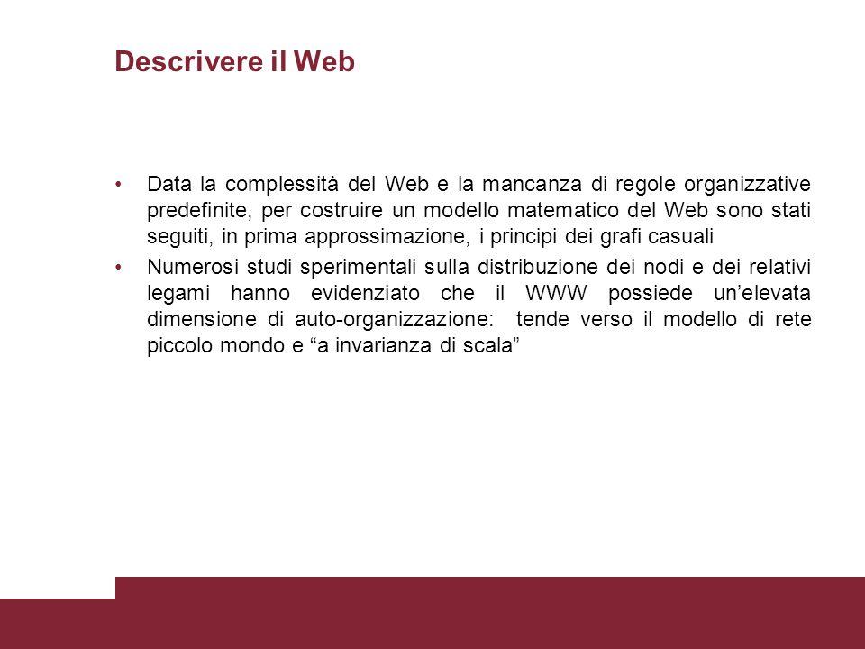 Descrivere il Web Data la complessità del Web e la mancanza di regole organizzative predefinite, per costruire un modello matematico del Web sono stat