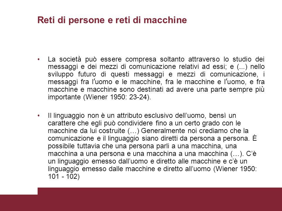Reti di persone e reti di macchine La societ à può essere compresa soltanto attraverso lo studio dei messaggi e dei mezzi di comunicazione relativi ad