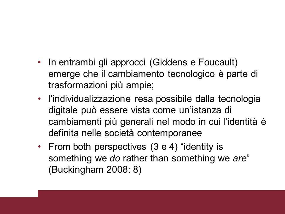 In entrambi gli approcci (Giddens e Foucault) emerge che il cambiamento tecnologico è parte di trasformazioni più ampie; l'individualizzazione resa po