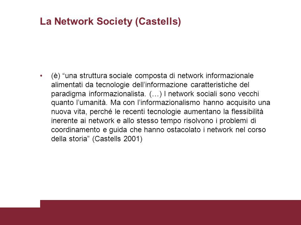 """La Network Society (Castells) (è) """"una struttura sociale composta di network informazionale alimentati da tecnologie dell'informazione caratteristiche"""