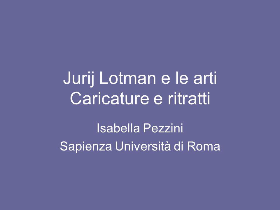Jurij Lotman e le arti Caricature e ritratti Isabella Pezzini Sapienza Università di Roma