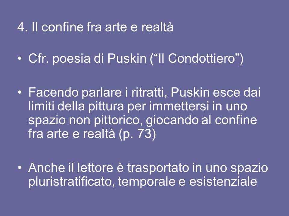 """4. Il confine fra arte e realtà Cfr. poesia di Puskin (""""Il Condottiero"""") Facendo parlare i ritratti, Puskin esce dai limiti della pittura per immetter"""
