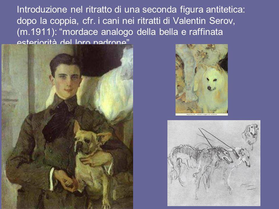 """Introduzione nel ritratto di una seconda figura antitetica: dopo la coppia, cfr. i cani nei ritratti di Valentin Serov, (m.1911): """"mordace analogo del"""