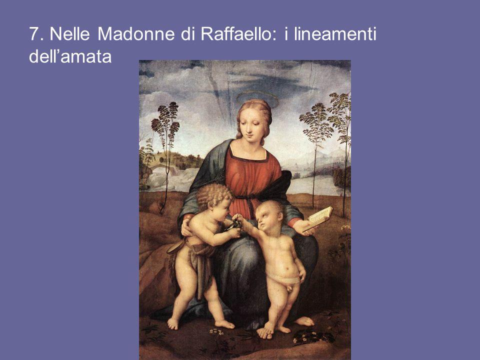 7. Nelle Madonne di Raffaello: i lineamenti dell'amata