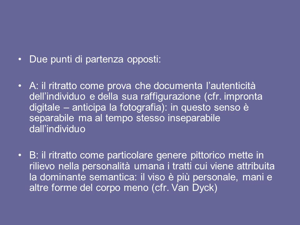 Due punti di partenza opposti: A: il ritratto come prova che documenta l'autenticità dell'individuo e della sua raffigurazione (cfr. impronta digitale