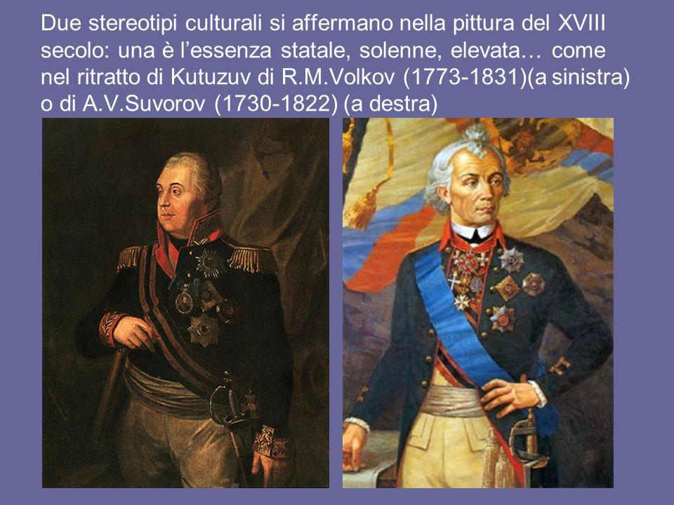 Due stereotipi culturali si affermano nella pittura del XVIII secolo: una è l'essenza statale, solenne, elevata… come nel ritratto di Kutuzuv di R.M.V