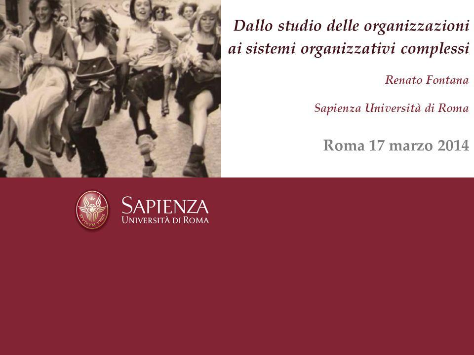 Dallo studio delle organizzazioni ai sistemi organizzativi complessi Renato Fontana Sapienza Università di Roma Roma 17 marzo 2014