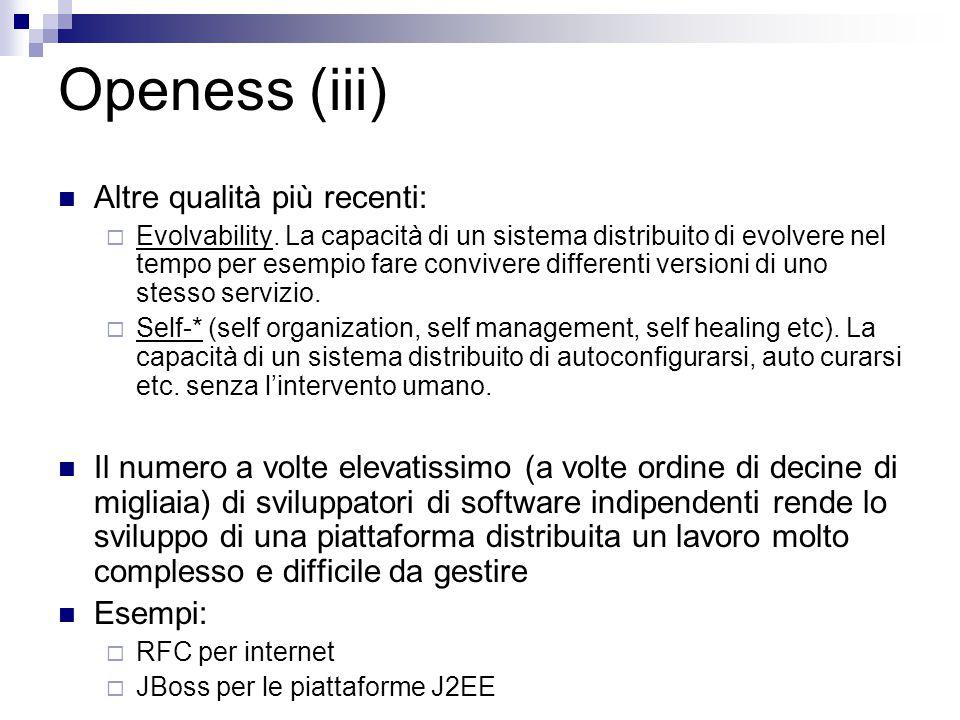 Openess (iii) Altre qualità più recenti:  Evolvability. La capacità di un sistema distribuito di evolvere nel tempo per esempio fare convivere differ