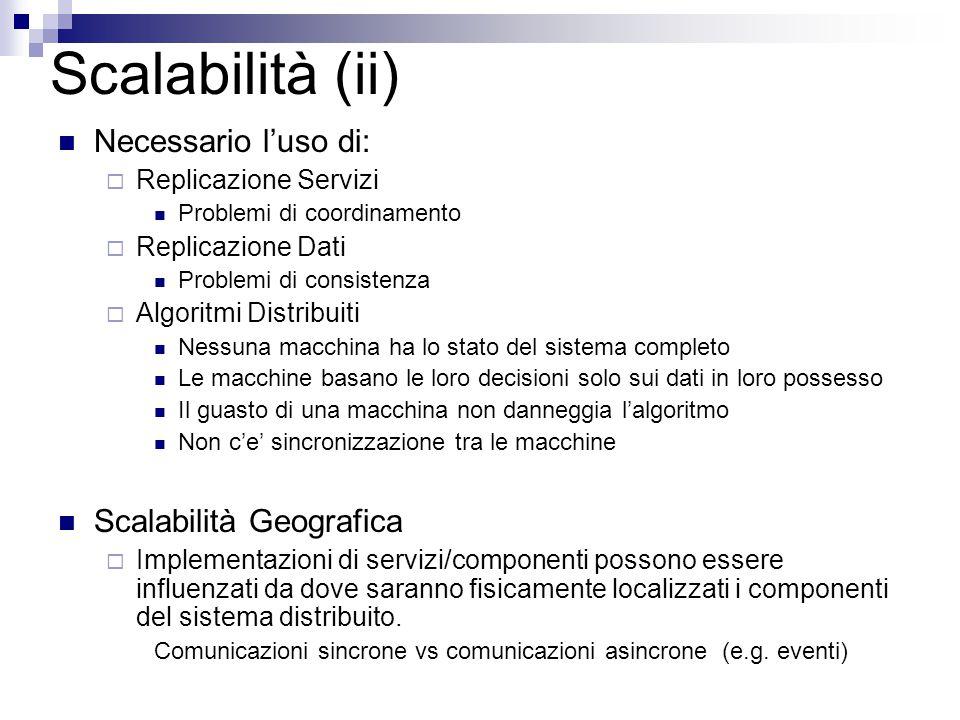 Scalabilità (ii) Necessario l'uso di:  Replicazione Servizi Problemi di coordinamento  Replicazione Dati Problemi di consistenza  Algoritmi Distrib