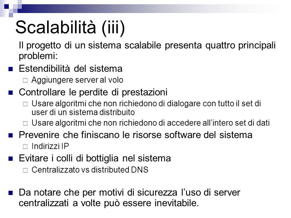 Scalabilità (iii) Il progetto di un sistema scalabile presenta quattro principali problemi: Estendibilità del sistema  Aggiungere server al volo Cont
