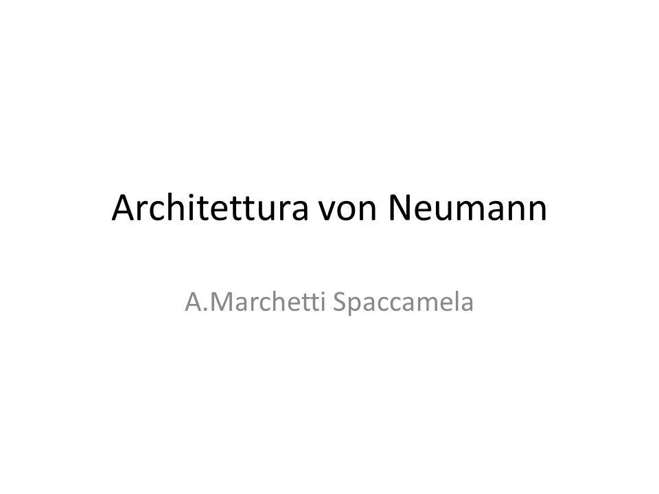 Architettura von Neumann A.Marchetti Spaccamela