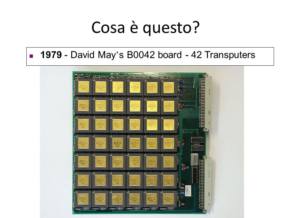 Cosa è questo? 1979 - David May ' s B0042 board - 42 Transputers