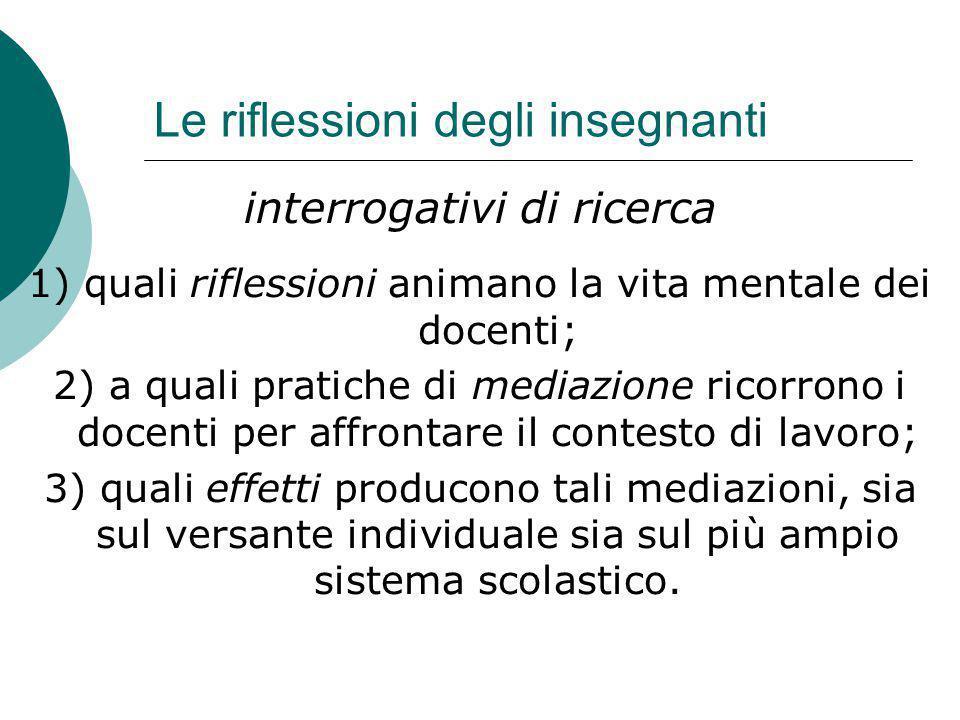 Le riflessioni degli insegnanti 1) quali riflessioni animano la vita mentale dei docenti; 2) a quali pratiche di mediazione ricorrono i docenti per af