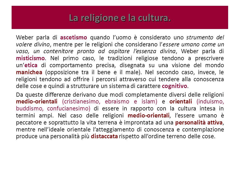 Weber parla di ascetismo quando l'uomo è considerato uno strumento del volere divino, mentre per le religioni che considerano l'essere umano come un v