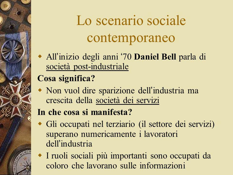 Lo scenario sociale contemporaneo  All ' inizio degli anni ' 70 Daniel Bell parla di società post-industriale Cosa significa?  Non vuol dire sparizi