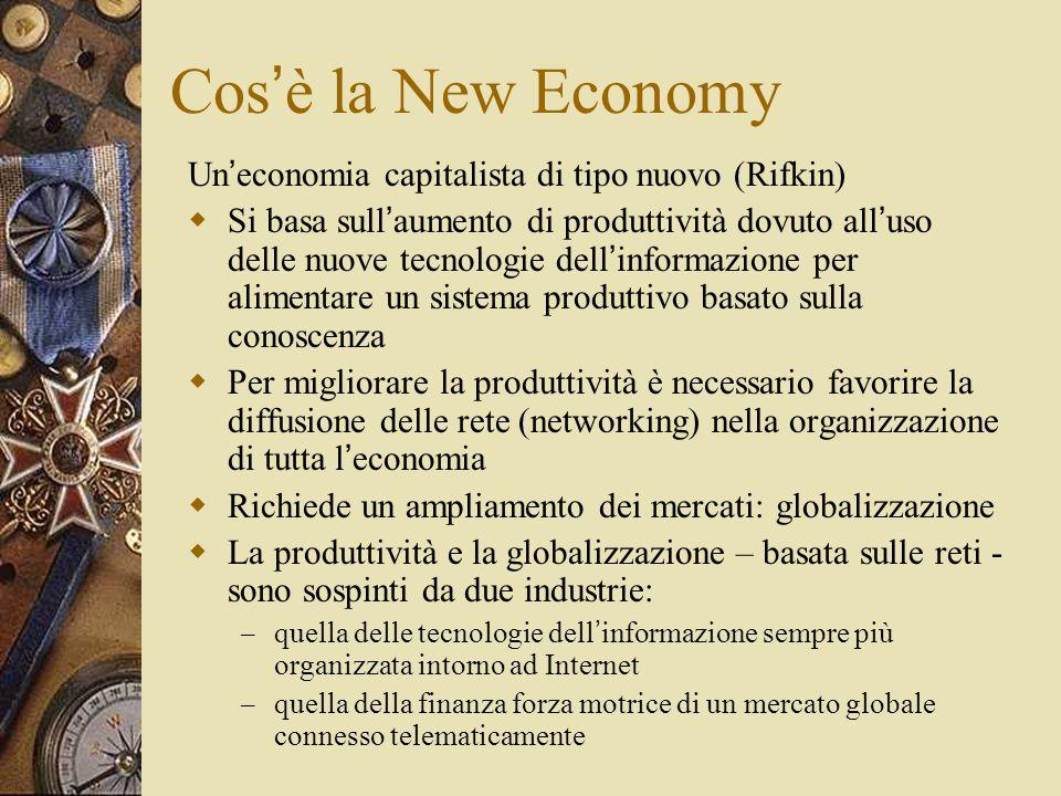 Cos ' è la New Economy Un ' economia capitalista di tipo nuovo (Rifkin)  Si basa sull ' aumento di produttività dovuto all ' uso delle nuove tecnolog