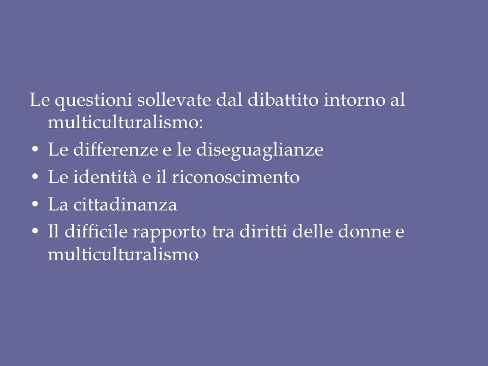 Le questioni sollevate dal dibattito intorno al multiculturalismo: Le differenze e le diseguaglianze Le identità e il riconoscimento La cittadinanza I