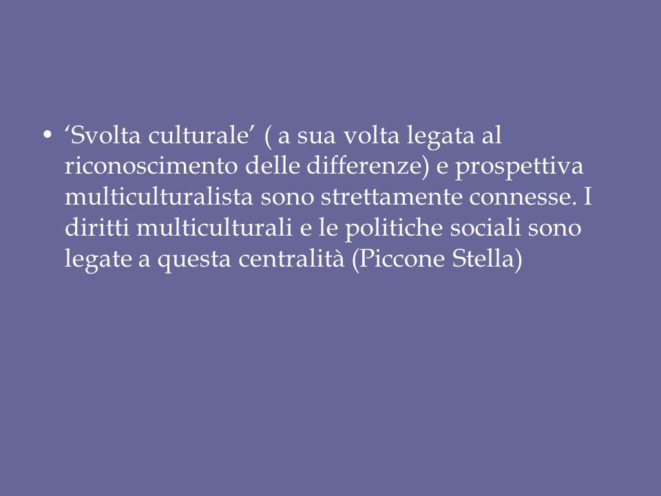 'Svolta culturale' ( a sua volta legata al riconoscimento delle differenze) e prospettiva multiculturalista sono strettamente connesse. I diritti mult