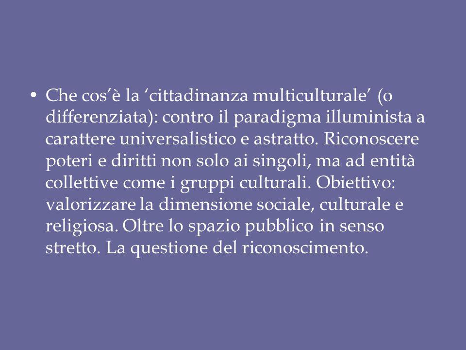 Che cos'è la 'cittadinanza multiculturale' (o differenziata): contro il paradigma illuminista a carattere universalistico e astratto. Riconoscere pote