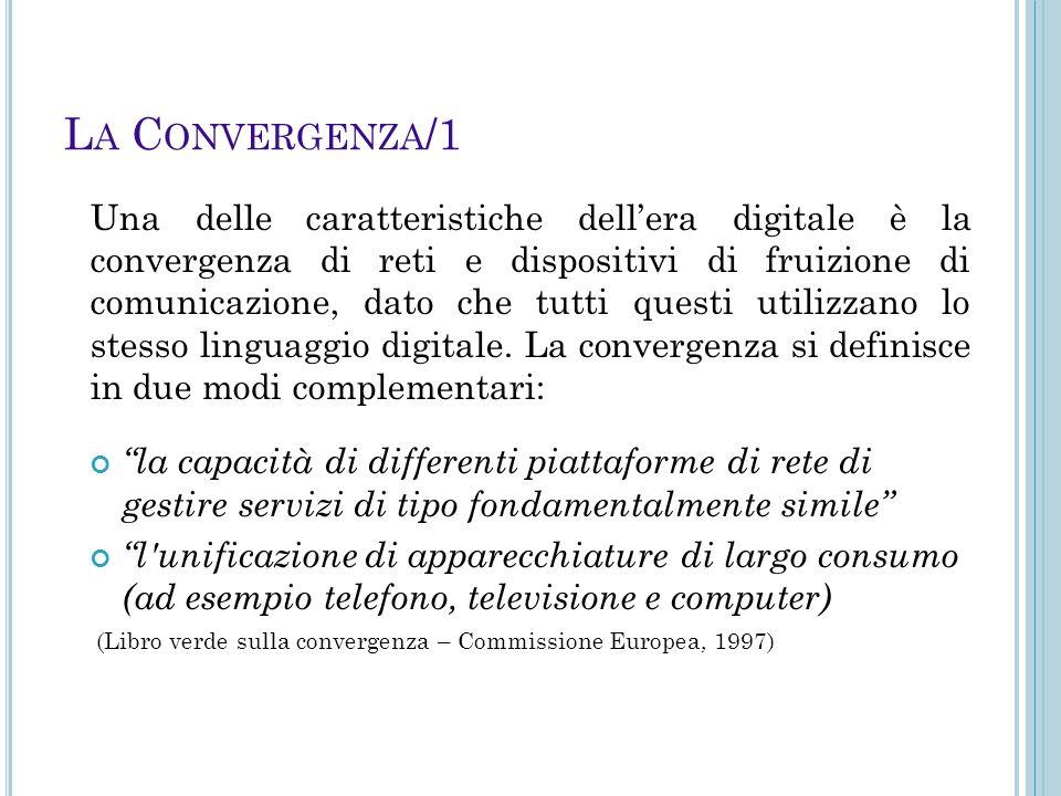 L A C ONVERGENZA /1 Una delle caratteristiche dell'era digitale è la convergenza di reti e dispositivi di fruizione di comunicazione, dato che tutti q
