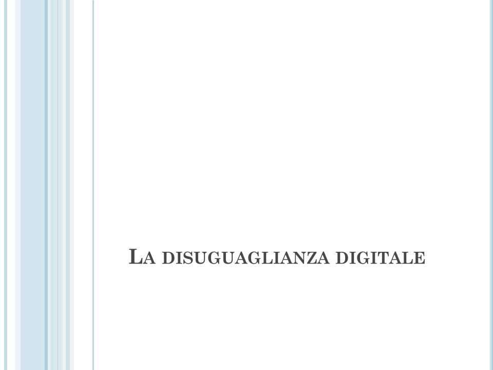 L A DISUGUAGLIANZA DIGITALE