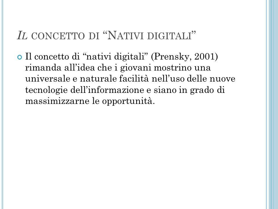 """I L CONCETTO DI """"N ATIVI DIGITALI """" Il concetto di """"nativi digitali"""" (Prensky, 2001) rimanda all'idea che i giovani mostrino una universale e naturale"""