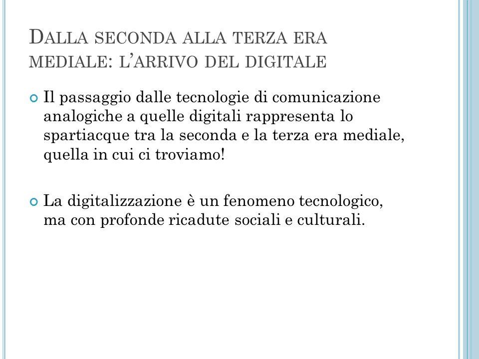 D ALLA SECONDA ALLA TERZA ERA MEDIALE : L ' ARRIVO DEL DIGITALE Il passaggio dalle tecnologie di comunicazione analogiche a quelle digitali rappresent