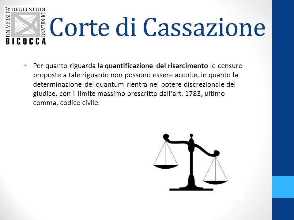 Corte di Cassazione Per quanto riguarda la quantificazione del risarcimento le censure proposte a tale riguardo non possono essere accolte, in quanto
