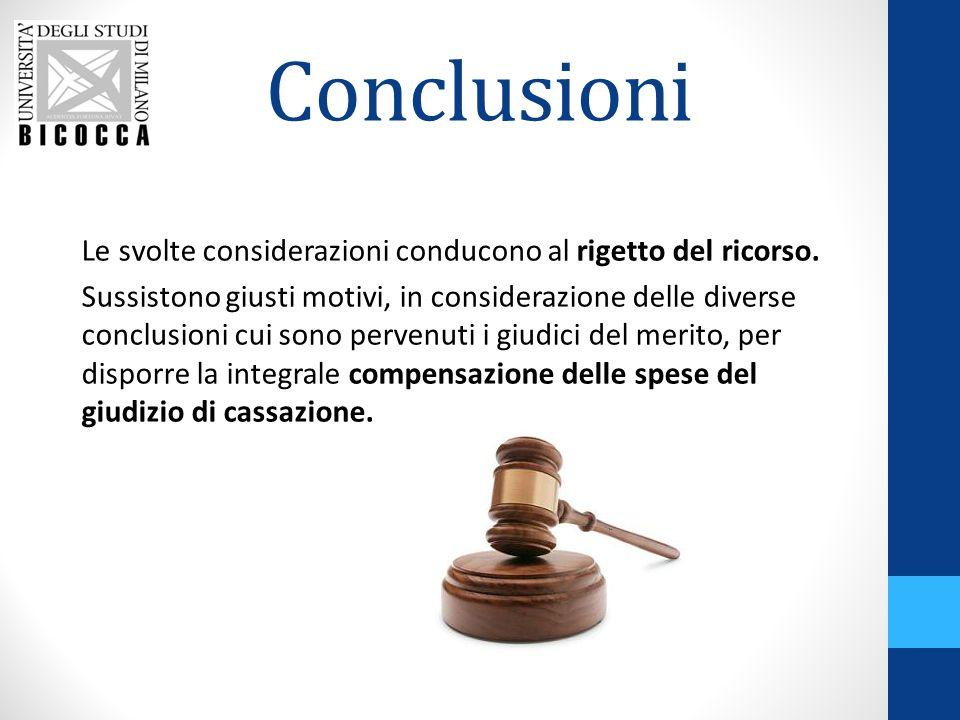 Conclusioni Le svolte considerazioni conducono al rigetto del ricorso. Sussistono giusti motivi, in considerazione delle diverse conclusioni cui sono