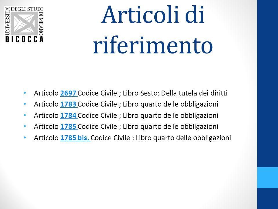 Articoli di riferimento Articolo 2697 Codice Civile ; Libro Sesto: Della tutela dei diritti2697 Articolo 1783 Codice Civile ; Libro quarto delle obbli