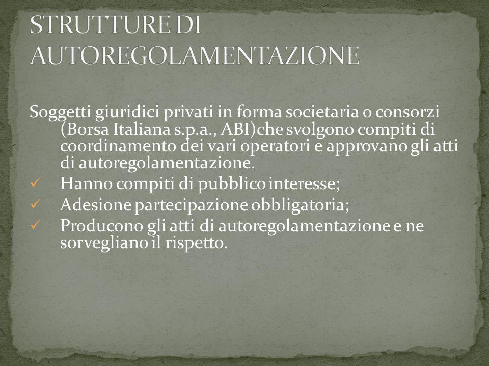 Soggetti giuridici privati in forma societaria o consorzi (Borsa Italiana s.p.a., ABI)che svolgono compiti di coordinamento dei vari operatori e approvano gli atti di autoregolamentazione.
