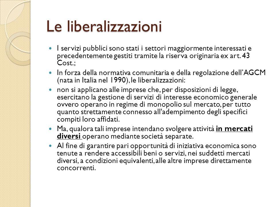 Le liberalizzazioni I servizi pubblici sono stati i settori maggiormente interessati e precedentemente gestiti tramite la riserva originaria ex art. 4