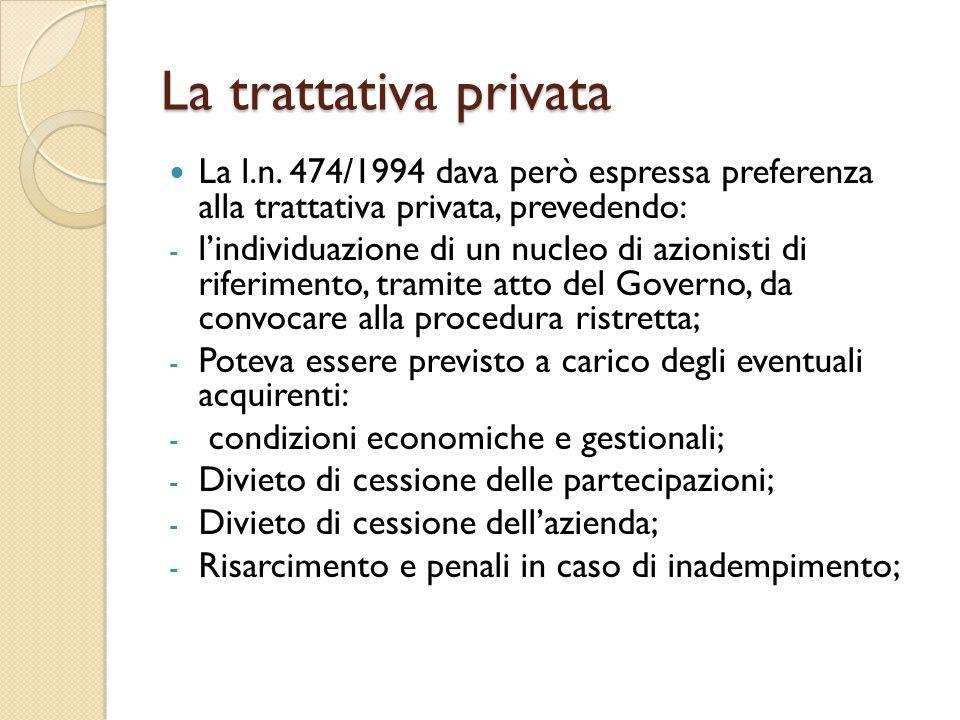 La trattativa privata La l.n. 474/1994 dava però espressa preferenza alla trattativa privata, prevedendo: - l'individuazione di un nucleo di azionisti