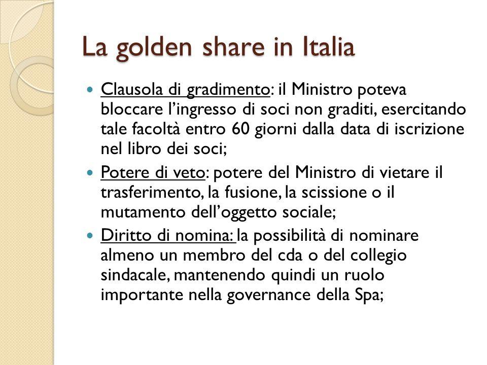 La golden share in Italia Clausola di gradimento: il Ministro poteva bloccare l'ingresso di soci non graditi, esercitando tale facoltà entro 60 giorni