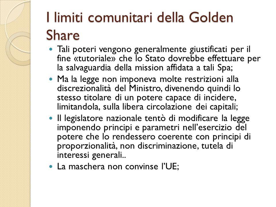I limiti comunitari della Golden Share Tali poteri vengono generalmente giustificati per il fine «tutoriale» che lo Stato dovrebbe effettuare per la s