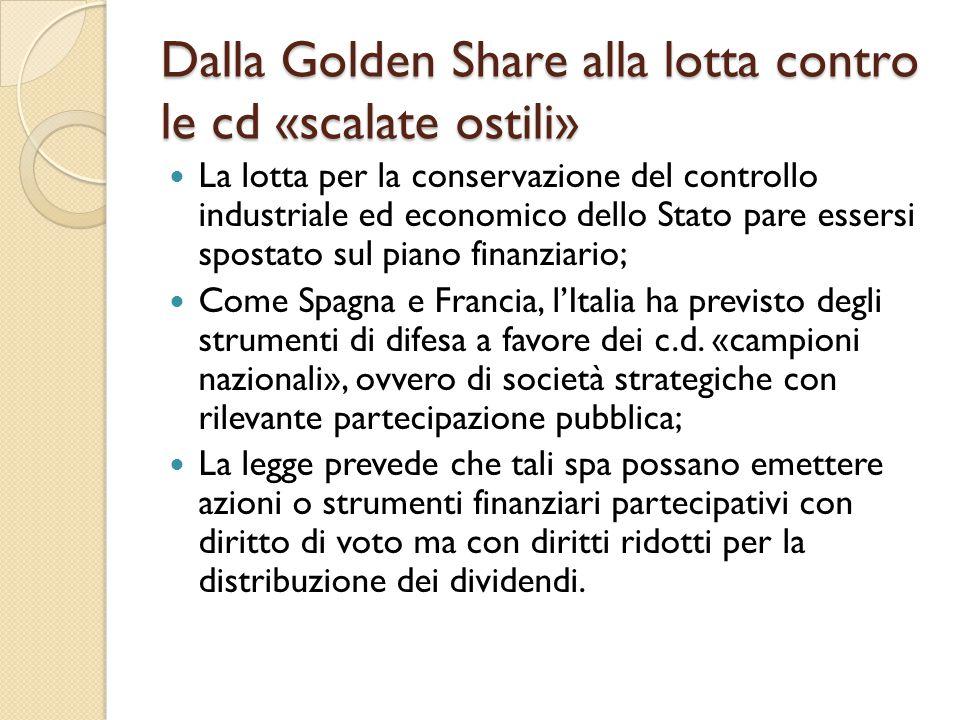 Dalla Golden Share alla lotta contro le cd «scalate ostili» La lotta per la conservazione del controllo industriale ed economico dello Stato pare esse