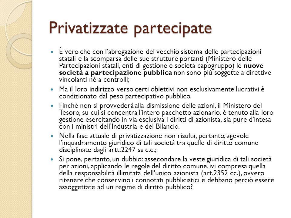 Privatizzate partecipate È vero che con l'abrogazione del vecchio sistema delle partecipazioni statali e la scomparsa delle sue strutture portanti (Mi