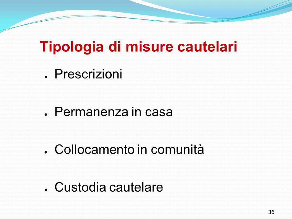 36 Tipologia di misure cautelari ● Prescrizioni ● Permanenza in casa ● Collocamento in comunità ● Custodia cautelare