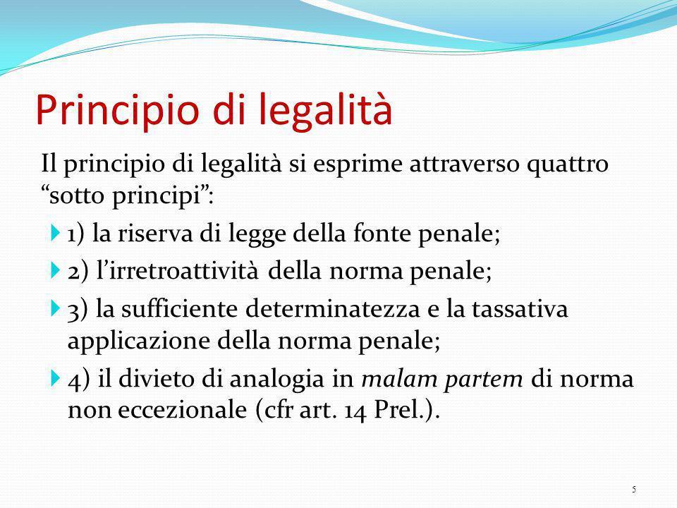 """Principio di legalità Il principio di legalità si esprime attraverso quattro """"sotto principi"""":  1) la riserva di legge della fonte penale;  2) l'irr"""