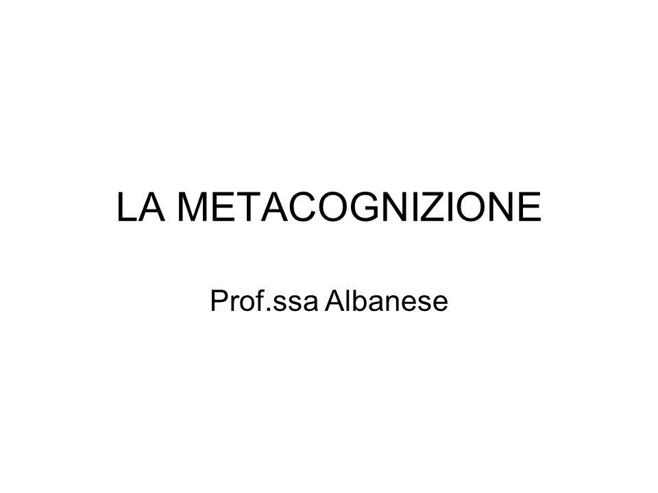 LA METACOGNIZIONE Prof.ssa Albanese