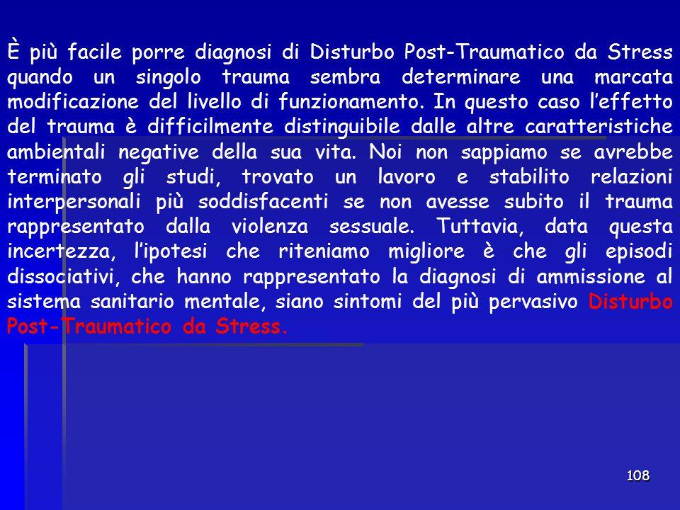 108 È più facile porre diagnosi di Disturbo Post-Traumatico da Stress quando un singolo trauma sembra determinare una marcata modificazione del livell