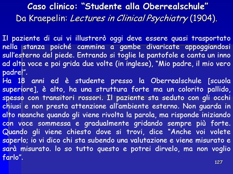 """127 Caso clinico: """"Studente alla Oberrealschule"""" Da Kraepelin: Lectures in Clinical Psychiatry (1904). Caso clinico: """"Studente alla Oberrealschule"""" Da"""